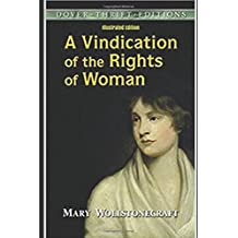 A Vindication of the Rights of Woman - Illustrated Edition