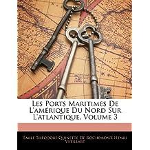 Les Ports Maritimes de L'Amerique Du Nord Sur L'Atlantique, Volume 3