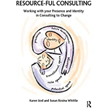 Resource-ful Consulting: Working with your Presence and Identity in Consulting to Change (English Edition)
