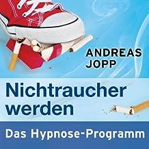 Nichtraucher werden. Das Hypnose-Programm