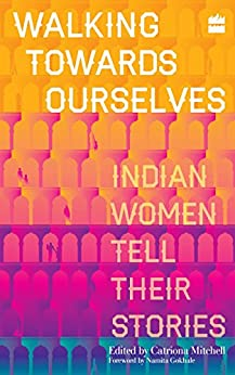 Walking Towards Ourselves: Indian Women Tell Their Stories by [Mitchell, Catriona]