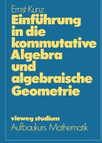 Einf????hrung in die kommutative Algebra und algebraische Geometrie (vieweg studium; Aufbaukurs Mathematik) (German Edition) by Ernst Kunz (2012-04-24)