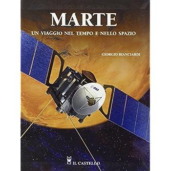 Marte Un Viaggio Nel Tempo E Nello Spazio. Ediz. Illustrata