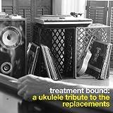 Treatment Bound: A Ukulele Tribute to Th...