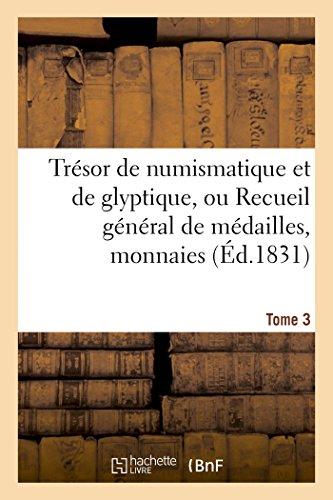 Trésor de numismatique et de glyptique, ou Recueil général de médailles. Tome 3 (Histoire)