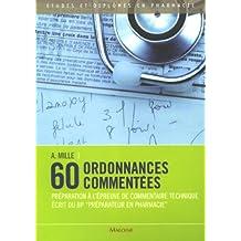 """60 ordonnances commentées : Préparation à l'épreuve de commentaire technique écrit du BP """"préparateur en pharmacie"""""""
