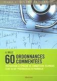 60 ordonnances commentées : Préparation à l'épreuve de commentaire technique écrit du BP'préparateur en pharmacie'