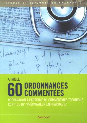 60 ordonnances commentées : Préparation à l'épreuve de commentaire technique écrit du BP préparateur en pharmacie par