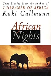 African Nights: True Stories from the Author of I Dreamed of Africa by Kuki Gallmann (2000-03-22)