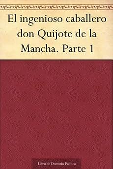 El ingenioso caballero don Quijote de la Mancha. Parte 1 (Spanish Edition) par [Cervantes, Miguel de]