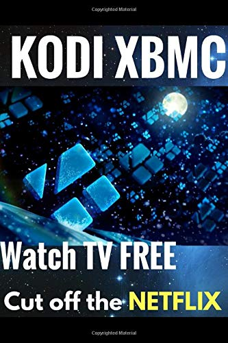 KODI XBMC: Watch Thousands of Movies & Tv Shows For Free On Your Pc Mac or Android Device Cancel Netflix Watch Free tv (kodi app,kodi book,kodi xbmc, Band 2)