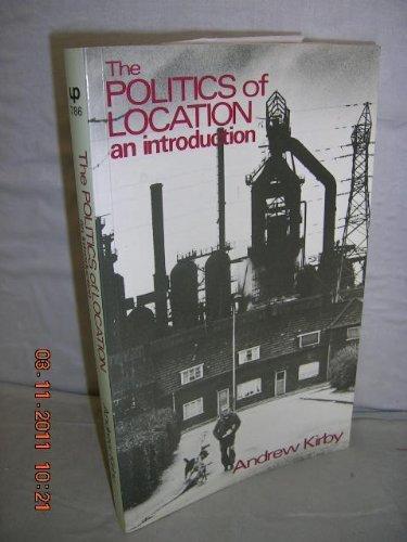 Politics of Location (University Paperbacks) by Andrew Kirby (1982-11-04)