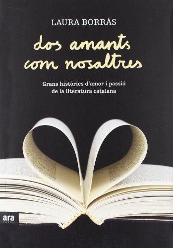 Descargar gratis Dos amants com nosaltres: grans històries d'amor i passió de la literatura catalana EPUB!