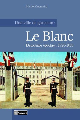 Une ville de garnison : Le Blanc - Tome 2 : 1920-2010