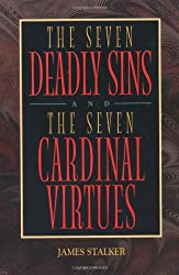 The Seven Deadly Sins and the Seven Cardinal Virtues: And, the Seven Cardinal Virtues