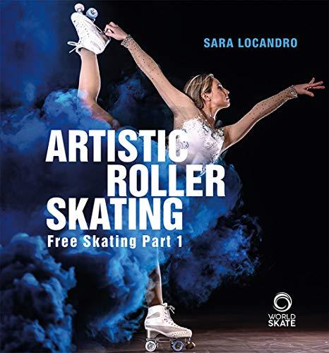 Artistic roller skating. Free skating. Ediz. italiana, inglese e spagnola: 1 por Sara Locandro