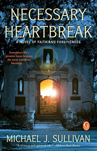 [Necessary Heartbreak : A Novel of Faith and Forgiveness] (By (author)  Michael J Sullivan) [published: March, 2010]