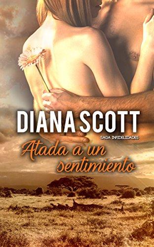 Atada a un sentimiento: + de 100.000 lectores han disfrutado de una Saga cargada de acción, romance y erotismo. (Saga Infidelidades nº 6)