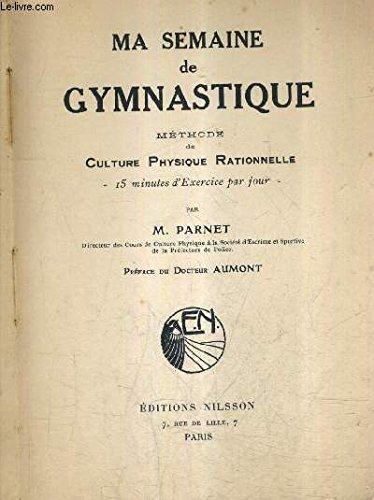 MA SEMAINE DE GYMNASTIQUE METHODE DE CULTURE PHYSIQUE RATIONNELLE - 15 MINUTES D'EXERCICE PAR JOUR. par M.PARNET