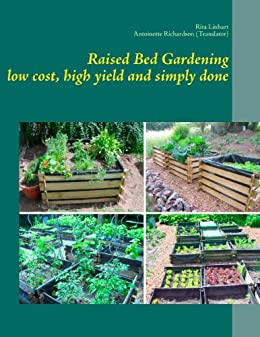 Raised Bed Gardening - low cost, high yield and simply done von [Linhart, Rita, Richardson, Antoinette]