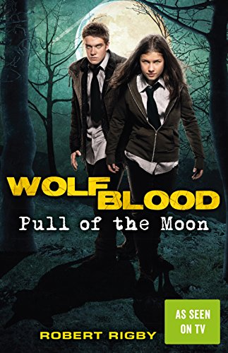 Wolfblood: Pull of the Moon por Robert Rigby