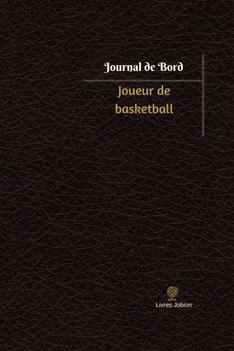 Joueur de basketball Journal de bord: Registre, 100 pages, 15,24 x 22,86 cm (Journal/Carnet de bord) por Livres Jobiorr