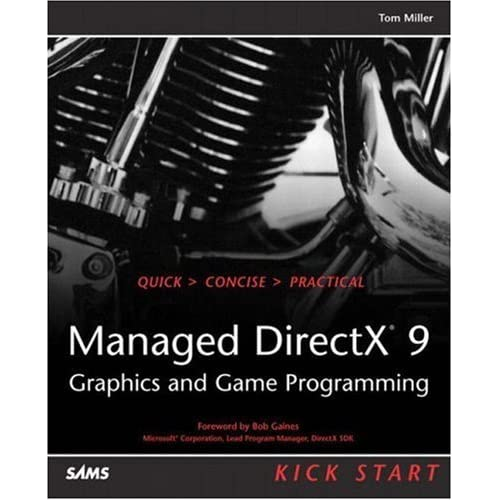 Managed DirectX 9 Kick Start: Graphics and Game Programming by Tom Miller (24-Oct-2003) Paperback