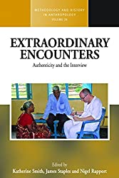 Extraordinary Encounters: Authenticity and the Interview (Methodology & History in Anthropology)