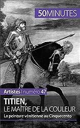Titien, le maître de la couleur: La peinture vénitienne au Cinquecento (Artistes t. 47)