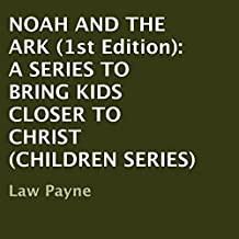 Noah and the Ark - 1st Edition: A Series to Bring Kids Closer to Christ, Children Series