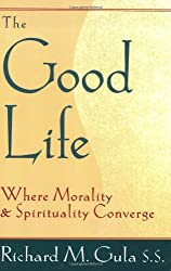 Good Life, The: Where Morality and Spirituality Converge