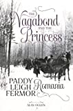 The Vagabond and the Princess: Paddy Leigh Fermor in Romania