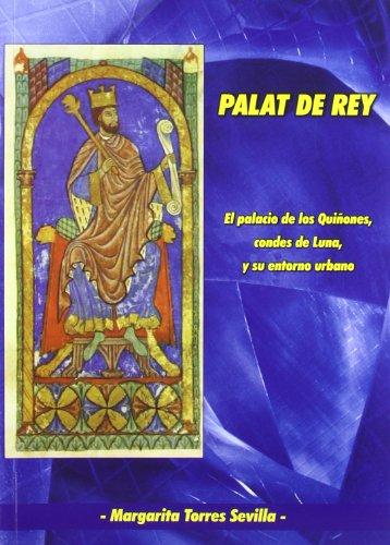 Palat del Rey. El palacio de los Quiñones, condes de Luna y su entorno urbano. por Margarita Cecilia Torres Sevilla-Quiñones de León