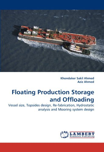 Floating Production Storage and Offloading: Vessel size, Topsides design, Re-fabrication, Hydrostatic analysis and Mooring system design -