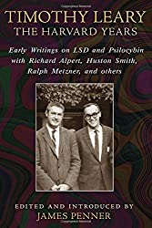 Timothy Leary: The Harvard Years: Early Writings on LSD and Psilocybin with Richard Alpert, Huston Smith, Ralph Metzner, and others by James Penner (31-Aug-2014) Paperback