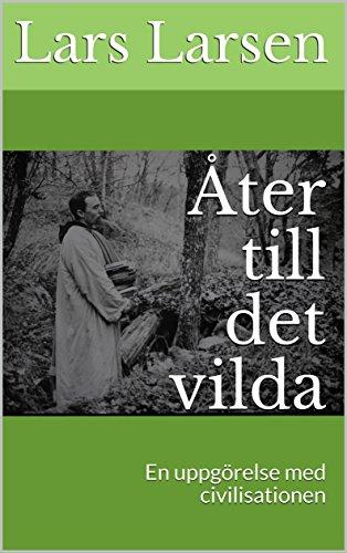 Åter till det vilda: En uppgörelse med civilisationen (Swedish Edition) por Lars Larsen