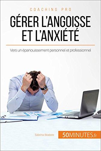 Gérer l'angoisse et l'anxiété: Vers un épanouissement personnel et professionnel (Coaching pro t. 73) par Sabrina Biodore