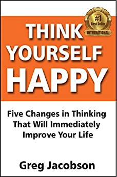 Think Yourself Happy: Five Changes in Thinking That Will Immediately  Improve Your Life (English Edition) di [Jacobson, Greg]