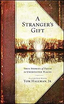 A Stranger's Gift: True Stories of Faith in Unexpected Places (English Edition) di [Hallman, Tom]