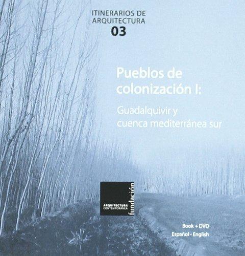 Pueblos de colonizacion vol I: guadalquivir y Cuenca mediterranea sur: Guadalquivir and the South Mediterranean (Itineraries of Architecture)