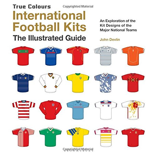 International Football Kits (True Colours): The Illustrated Guide por John Devlin