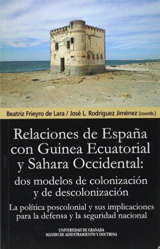 LAS RELACIONES DE ESPAÑA CON GUINEA ECUATORIAL Y SAHARA OCCIDENTAL: DOS MODELOS DE COLONIZACIÓN Y DE DESCOLONIZACIÓN (Biblioteca de Tendilla)