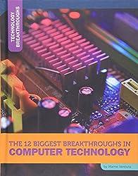 The 12 Biggest Breakthroughs in Computer Technology (Technology Breakthroughs)