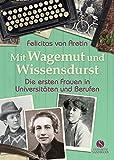 Buchinformationen und Rezensionen zu Mit Wagemut und Wissensdurst: Die ersten Frauen in Universitäten und Berufen von Felicitas von Aretin