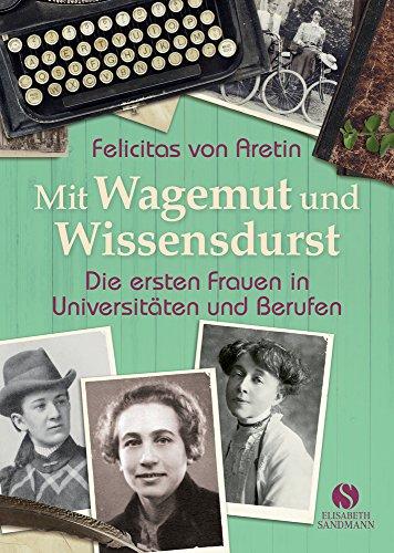 Buchseite und Rezensionen zu 'Mit Wagemut und Wissensdurst: Die ersten Frauen in Universitäten und Berufen' von Felicitas von Aretin