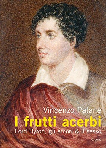I frutti acerbi Lord Byron, gli amori & il sesso di Vincenzo Patanè