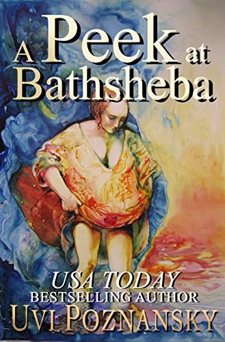A Peek at Bathsheba (The David Chronicles Book 2) by Uvi Poznansky
