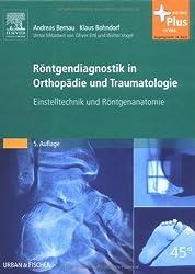 Röntgendiagnostik in Orthopädie und Traumatologie: Einstelltechnik und Röntgenanatomie - mit Zugang zum Elsevier-Portal