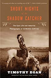 By Timothy Egan - Short Nights of the Shadow Catcher: The Epic Life and Immortal Photographs of Edward Curtis (Reprint)