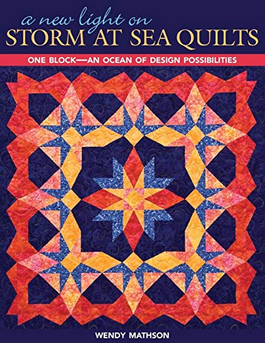 A New Light on Storm at Sea Quilts: One Block-An Ocean of Design Possibilities -
